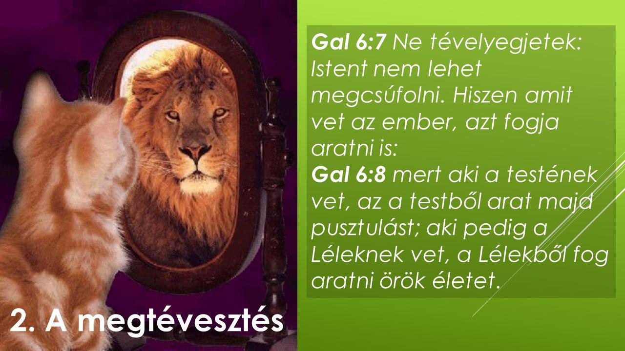 Gal 6:7 Ne tévelyegjetek: Istent nem lehet megcsúfolni
