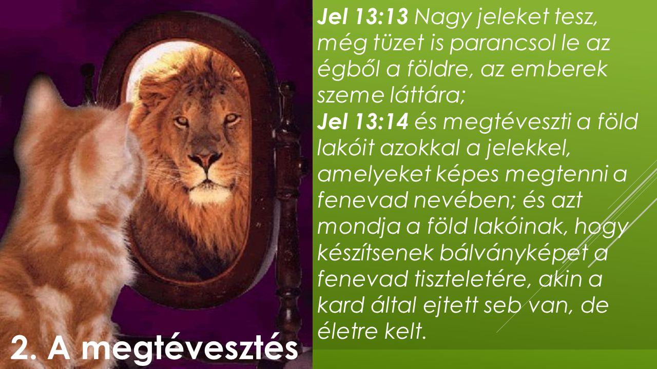 Jel 13:13 Nagy jeleket tesz, még tüzet is parancsol le az égből a földre, az emberek szeme láttára;