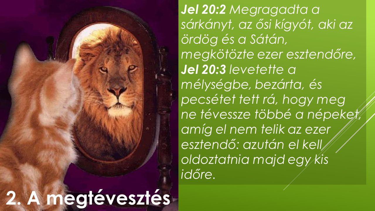 Jel 20:2 Megragadta a sárkányt, az ősi kígyót, aki az ördög és a Sátán, megkötözte ezer esztendőre,