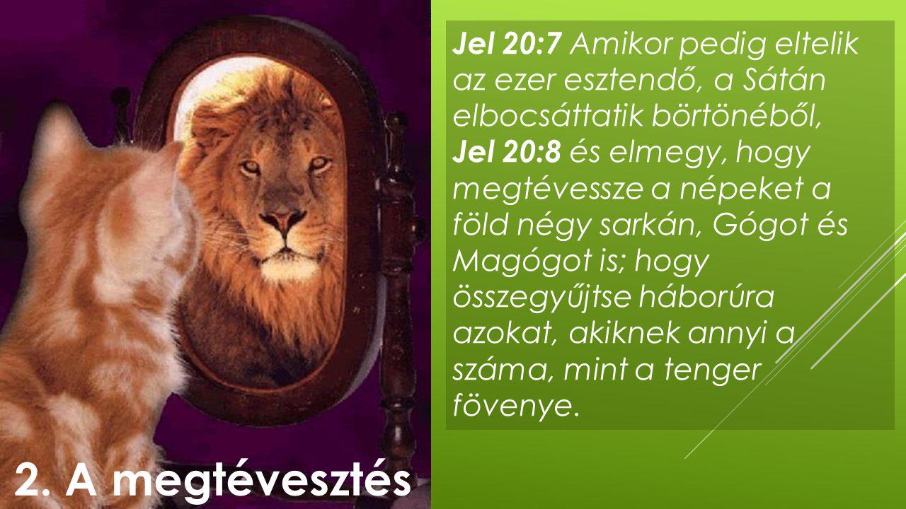 Jel 20:7 Amikor pedig eltelik az ezer esztendő, a Sátán elbocsáttatik börtönéből,