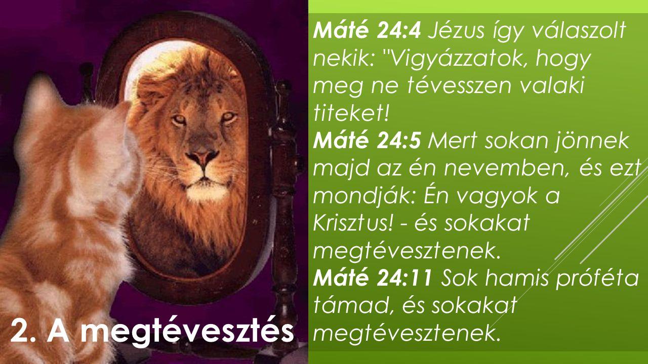 Máté 24:4 Jézus így válaszolt nekik: Vigyázzatok, hogy meg ne tévesszen valaki titeket!