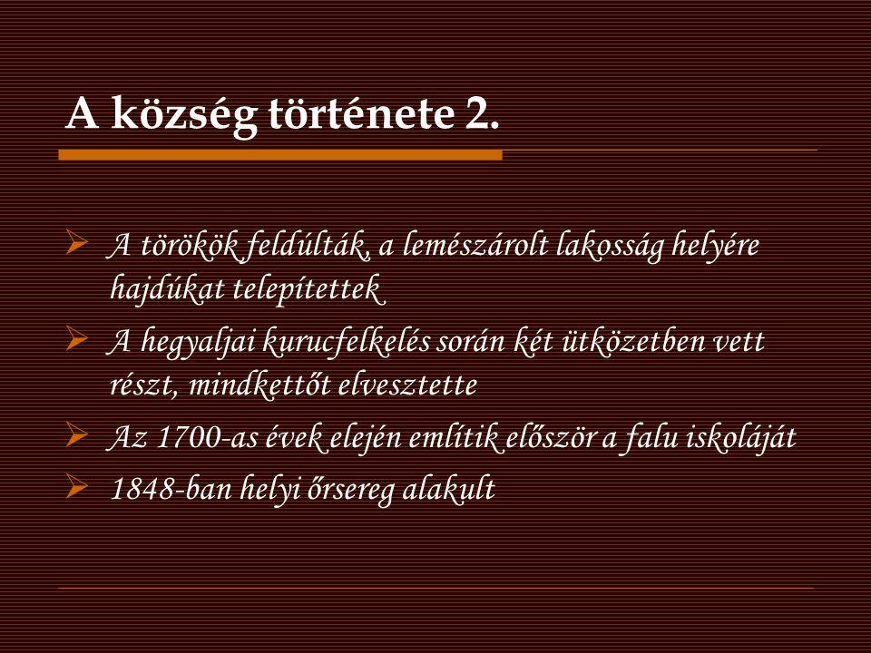 A község története 2. A törökök feldúlták, a lemészárolt lakosság helyére hajdúkat telepítettek.