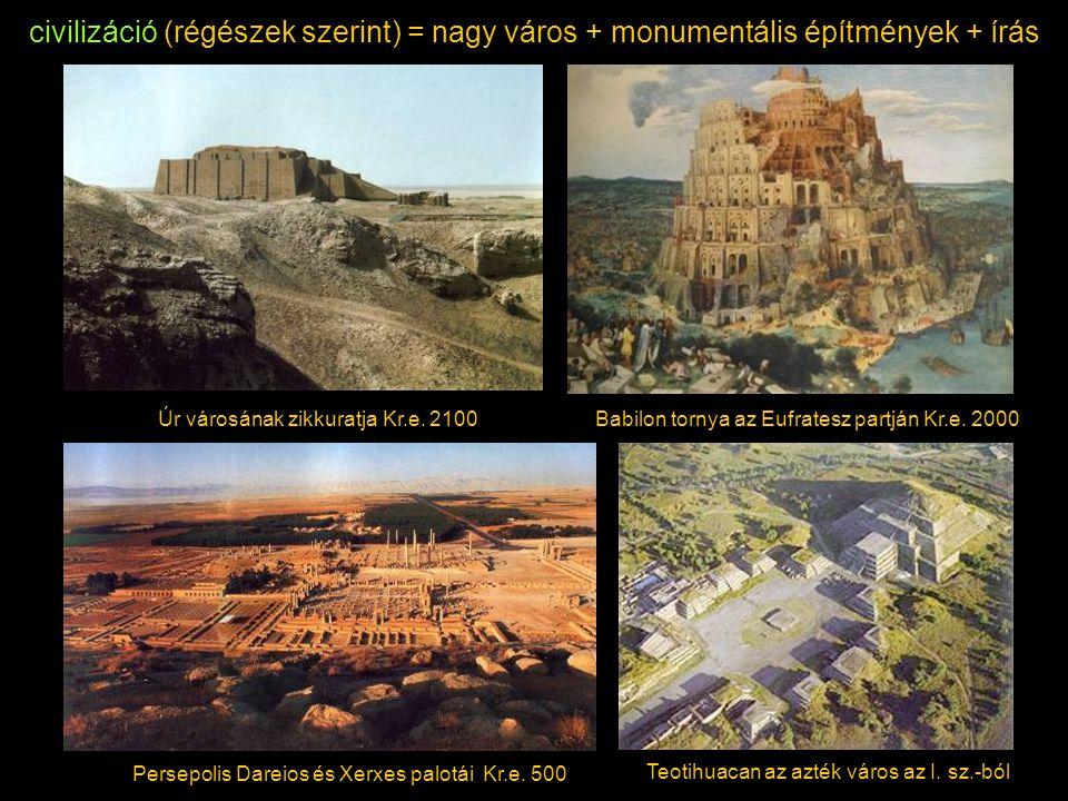 civilizáció (régészek szerint) = nagy város + monumentális építmények + írás
