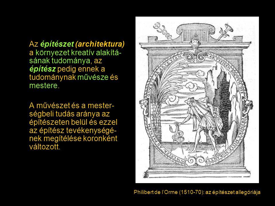 Az építészet (architektura) a környezet kreatív alakítá-sának tudománya, az építész pedig ennek a tudománynak művésze és mestere.