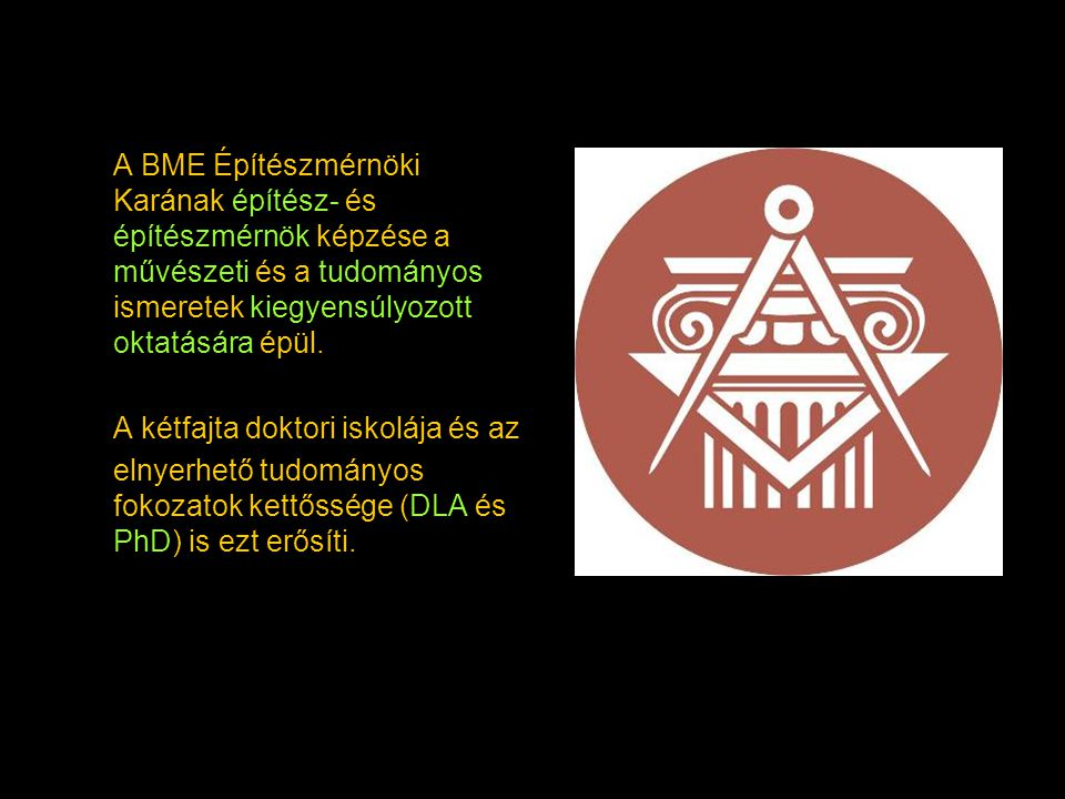 A BME Építészmérnöki Karának építész- és építészmérnök képzése a művészeti és a tudományos ismeretek kiegyensúlyozott oktatására épül.