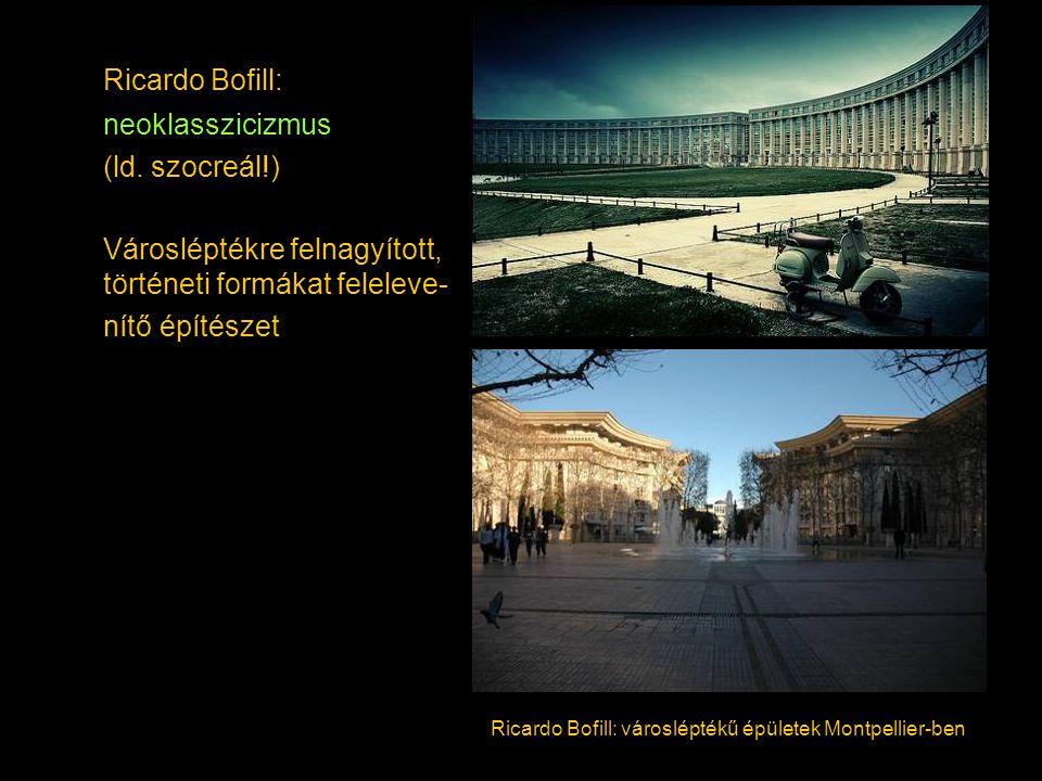 Ricardo Bofill: neoklasszicizmus (ld. szocreál!)