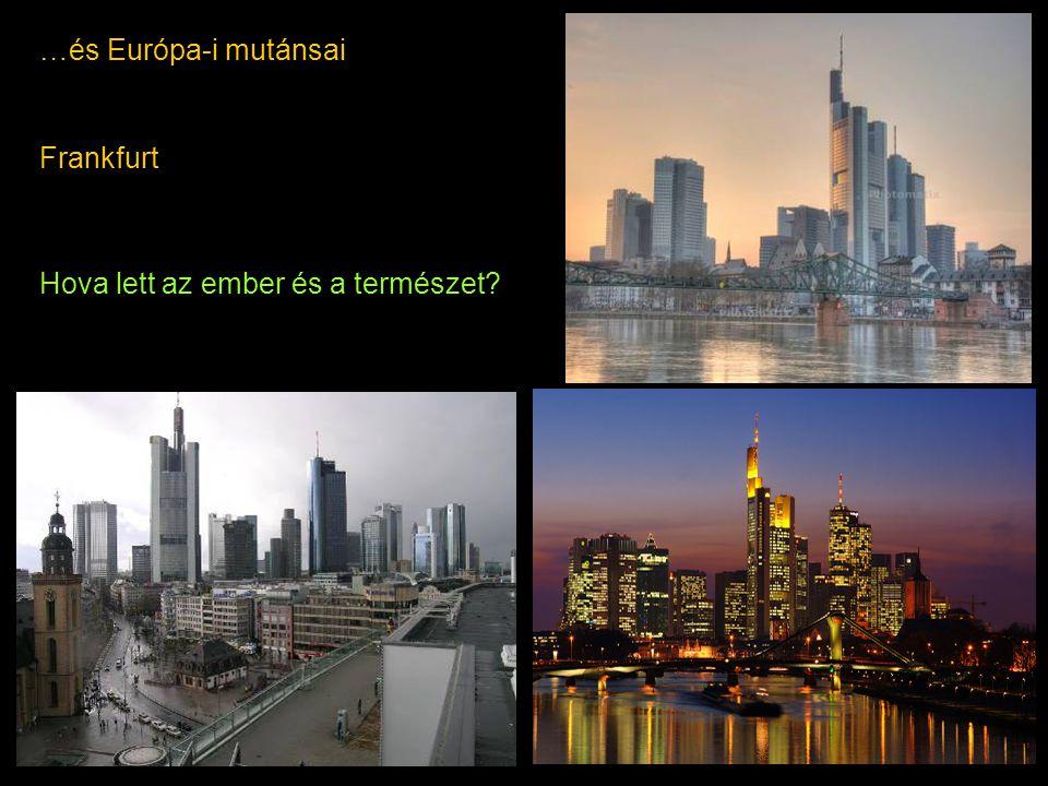 …és Európa-i mutánsai Frankfurt Hova lett az ember és a természet