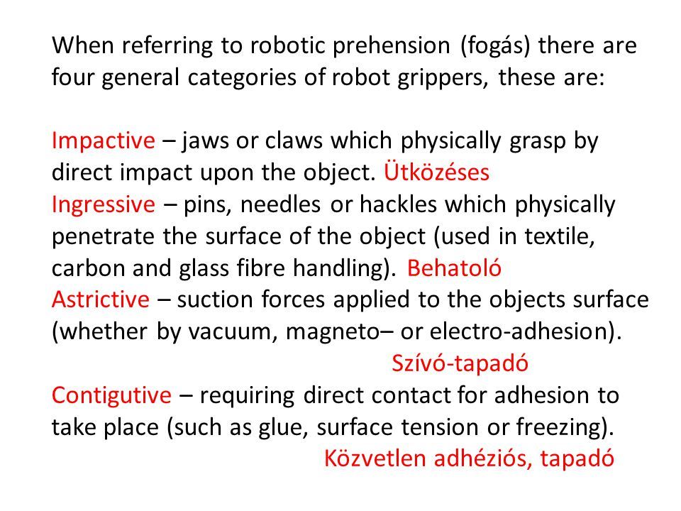 When referring to robotic prehension (fogás) there are four general categories of robot grippers, these are: