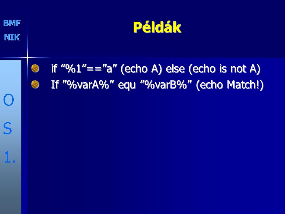 Példák if %1 == a (echo A) else (echo is not A)