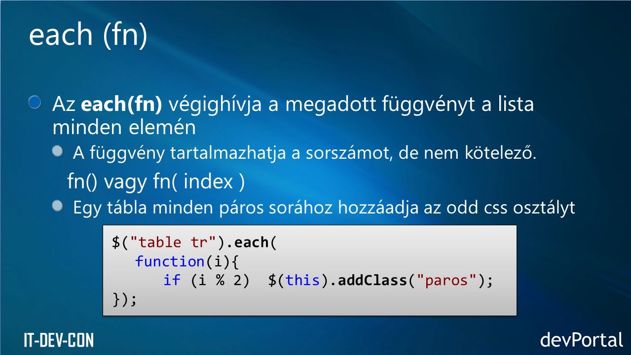 each (fn) Az each(fn) végighívja a megadott függvényt a lista minden elemén. A függvény tartalmazhatja a sorszámot, de nem kötelező.