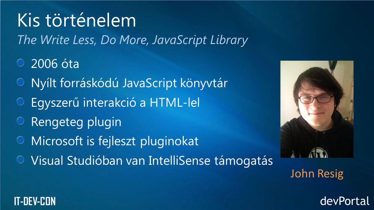 Kis történelem The Write Less, Do More, JavaScript Library 2006 óta