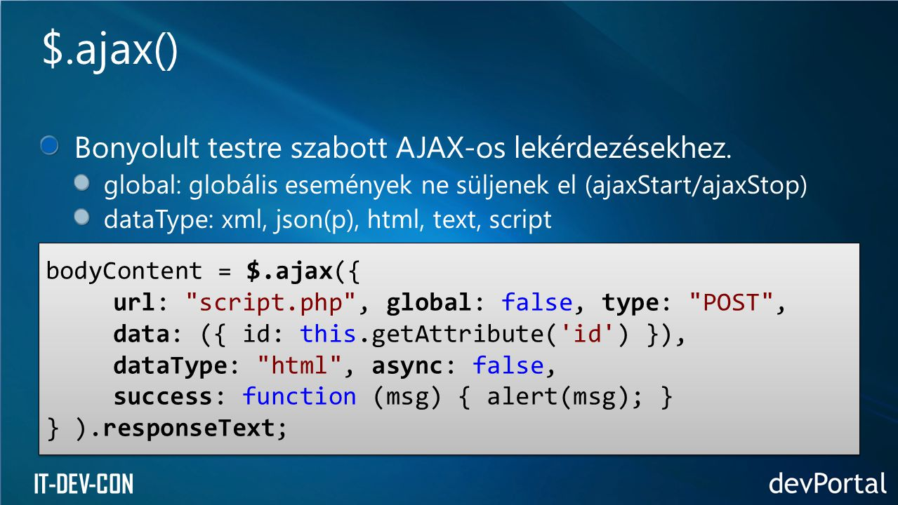 $.ajax() Bonyolult testre szabott AJAX-os lekérdezésekhez.