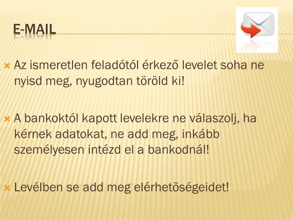 E-MAIL Az ismeretlen feladótól érkező levelet soha ne nyisd meg, nyugodtan töröld ki!