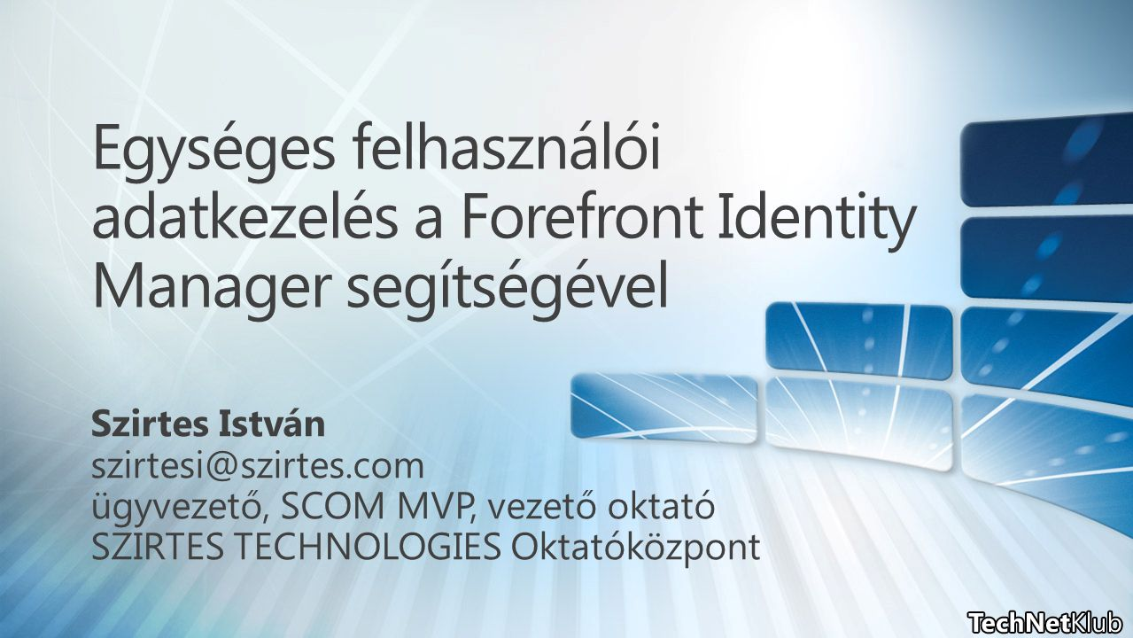 4/5/2017 1:42 PM Egységes felhasználói adatkezelés a Forefront Identity Manager segítségével. Szirtes István.