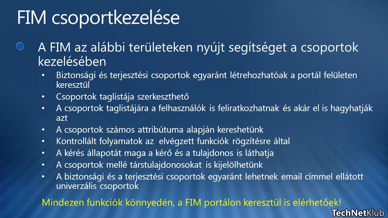FIM csoportkezelése A FIM az alábbi területeken nyújt segítséget a csoportok kezelésében.
