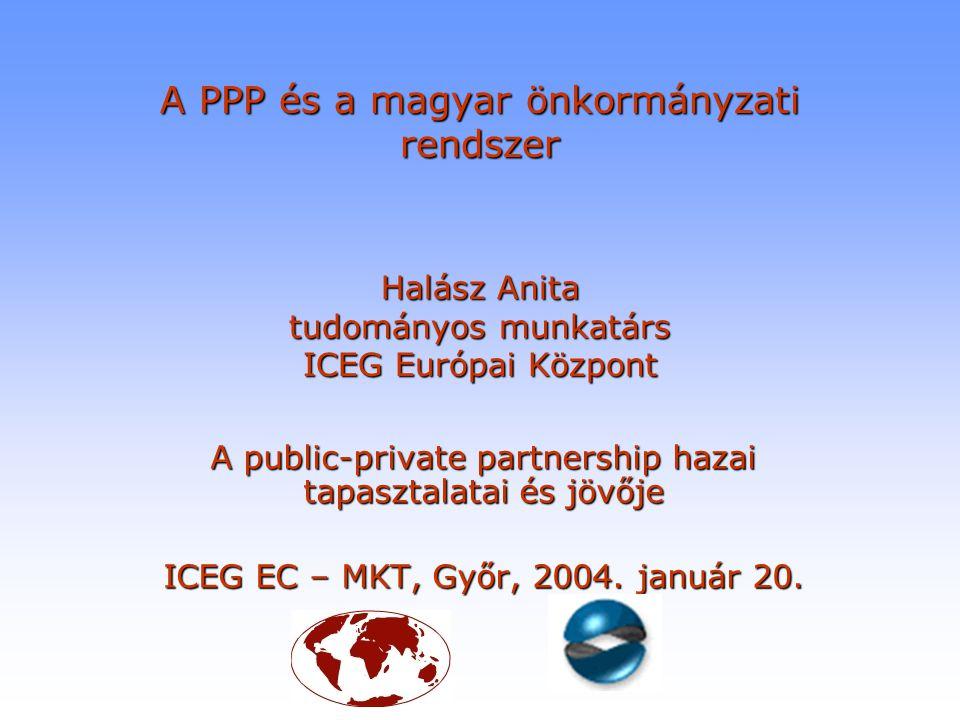 A PPP és a magyar önkormányzati rendszer Halász Anita tudományos munkatárs ICEG Európai Központ
