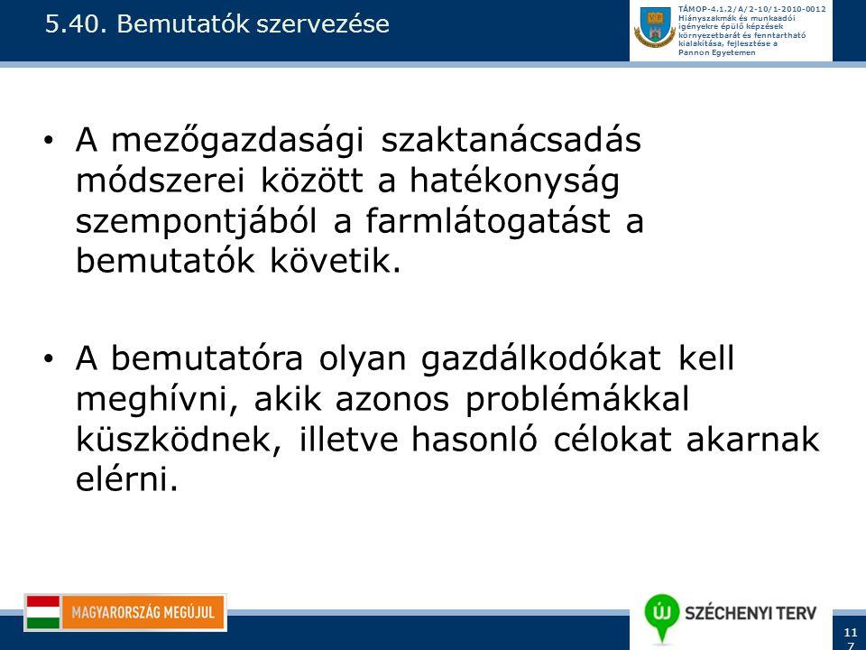 5.40. Bemutatók szervezése A mezőgazdasági szaktanácsadás módszerei között a hatékonyság szempontjából a farmlátogatást a bemutatók követik.