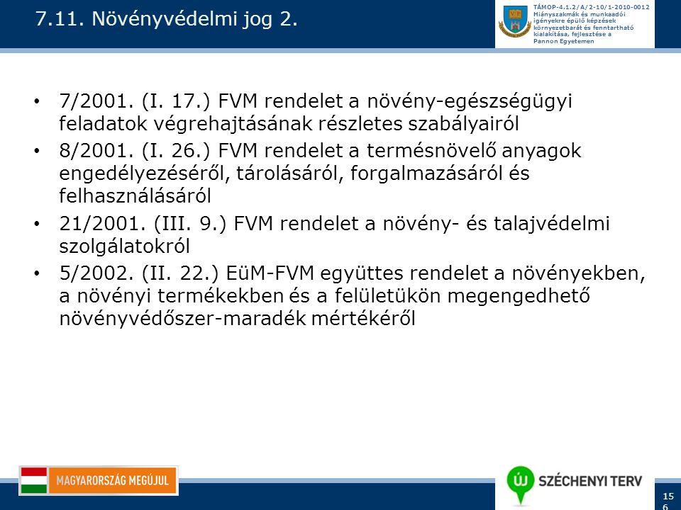 7.11. Növényvédelmi jog 2. 7/2001. (I. 17.) FVM rendelet a növény-egészségügyi feladatok végrehajtásának részletes szabályairól.