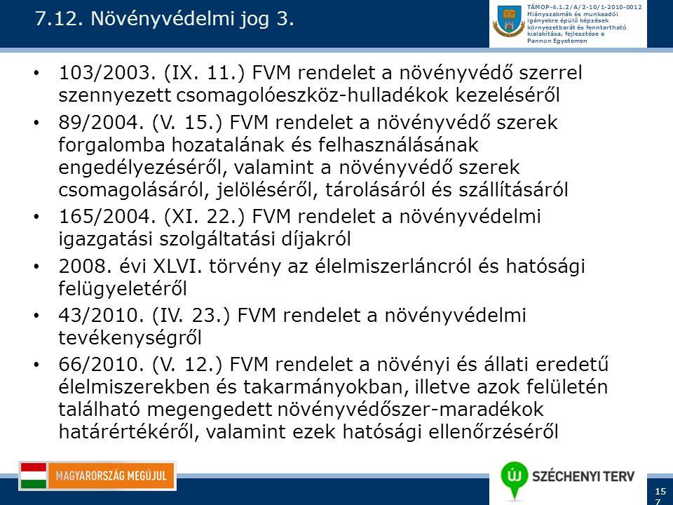 7.12. Növényvédelmi jog 3. 103/2003. (IX. 11.) FVM rendelet a növényvédő szerrel szennyezett csomagolóeszköz-hulladékok kezeléséről.
