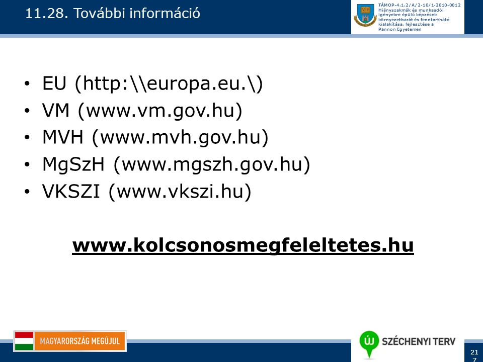 EU (http:\\europa.eu.\) VM (www.vm.gov.hu) MVH (www.mvh.gov.hu)