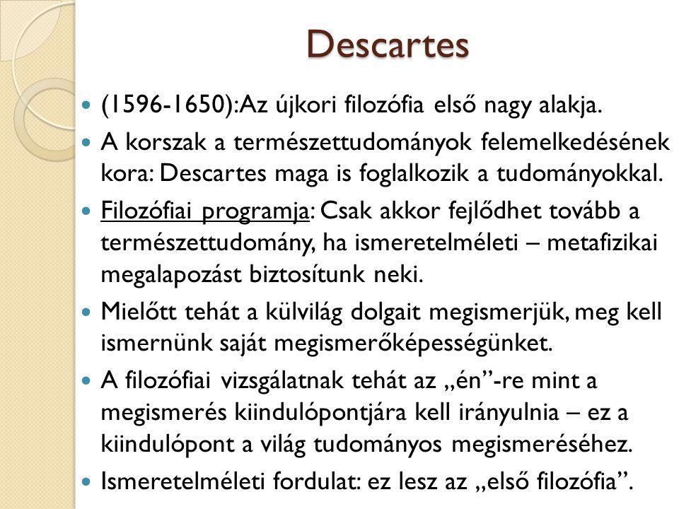 Descartes (1596-1650): Az újkori filozófia első nagy alakja.