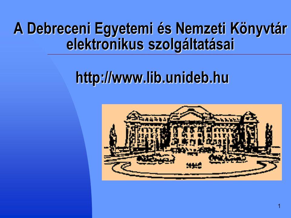A Debreceni Egyetemi és Nemzeti Könyvtár elektronikus szolgáltatásai http://www.lib.unideb.hu