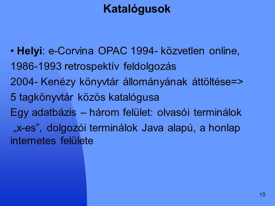 Katalógusok Helyi: e-Corvina OPAC 1994- közvetlen online,