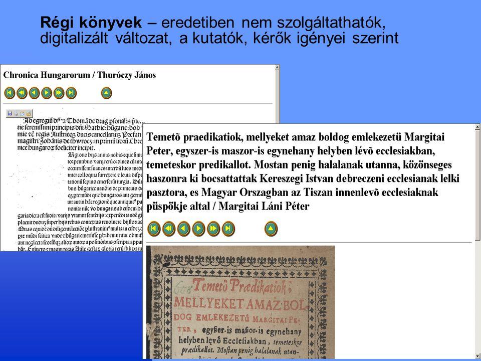 Régi könyvek – eredetiben nem szolgáltathatók, digitalizált változat, a kutatók, kérők igényei szerint
