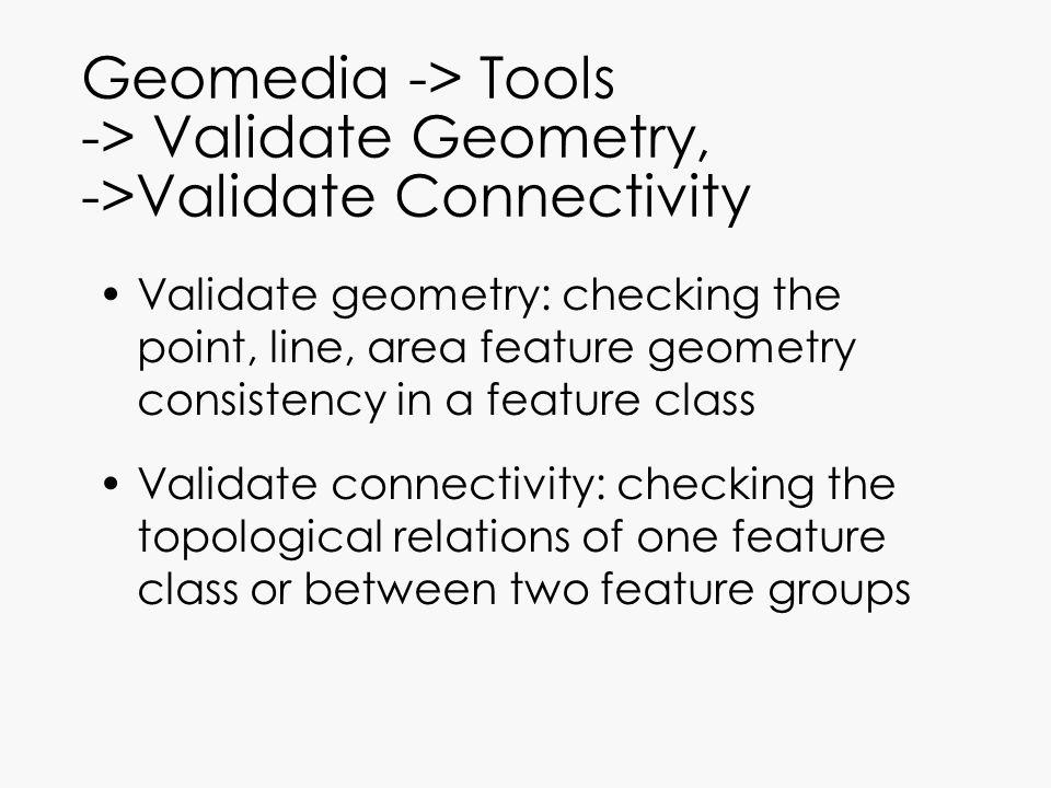 Geomedia -> Tools -> Validate Geometry, ->Validate Connectivity