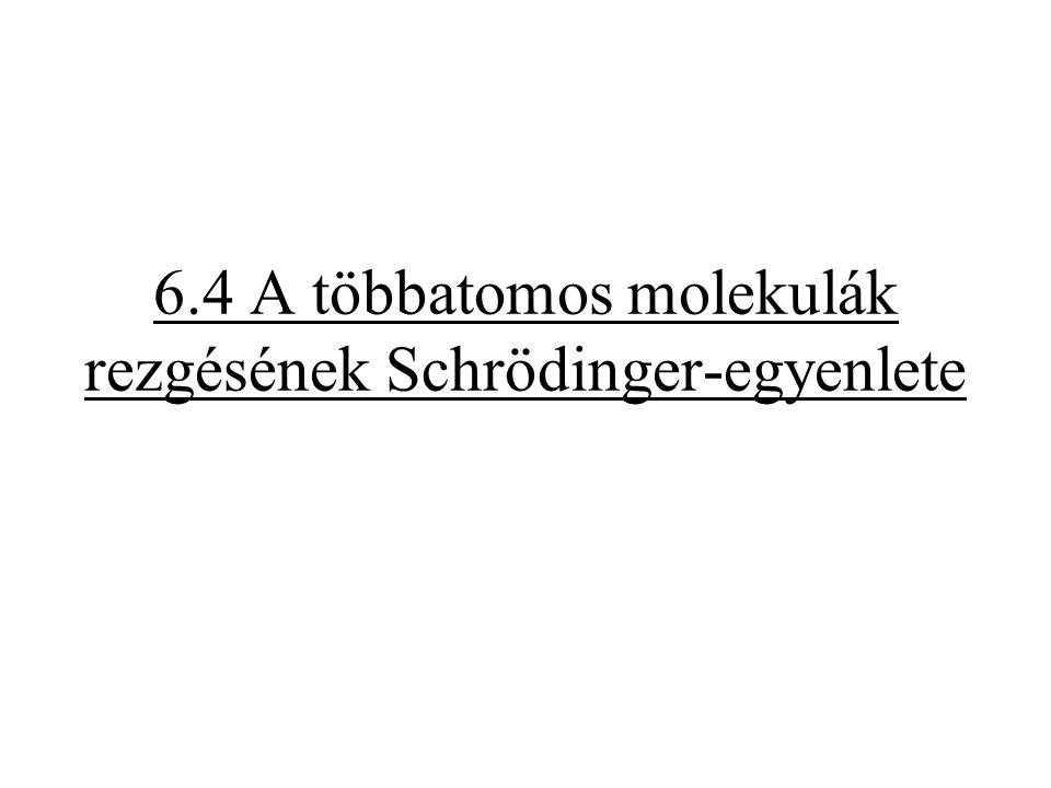 6.4 A többatomos molekulák rezgésének Schrödinger-egyenlete