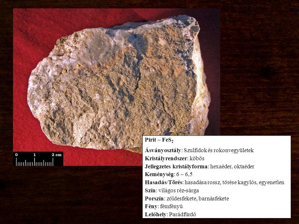 Pirit – FeS2 Ásványosztály: Szulfidok és rokonvegyületek. Kristályrendszer: köbös. Jellegzetes kristályforma: hexaéder, oktaéder.