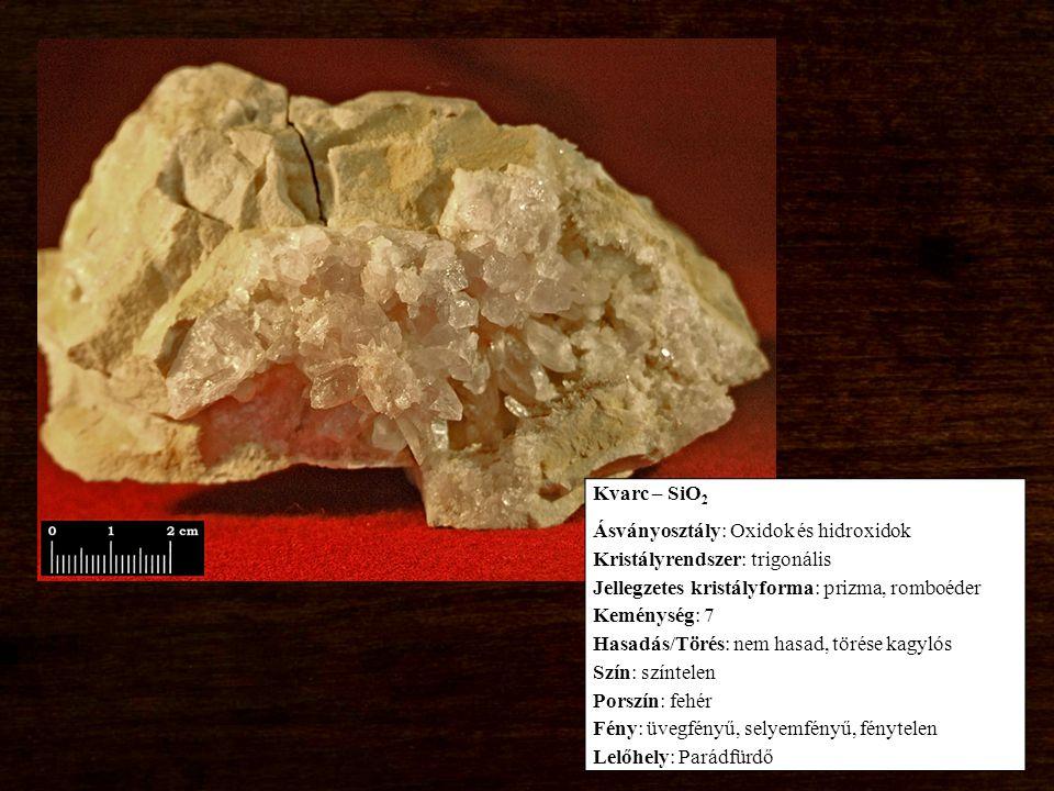 Kvarc – SiO2 Ásványosztály: Oxidok és hidroxidok. Kristályrendszer: trigonális. Jellegzetes kristályforma: prizma, romboéder.