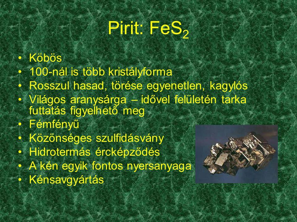 Pirit: FeS2 Köbös 100-nál is több kristályforma
