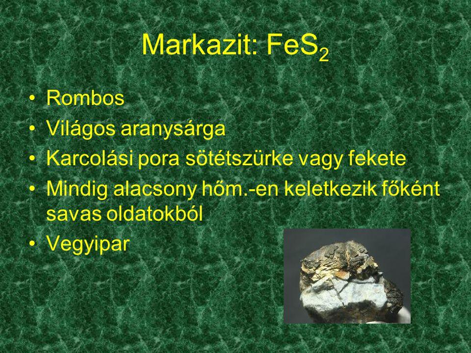 Markazit: FeS2 Rombos Világos aranysárga