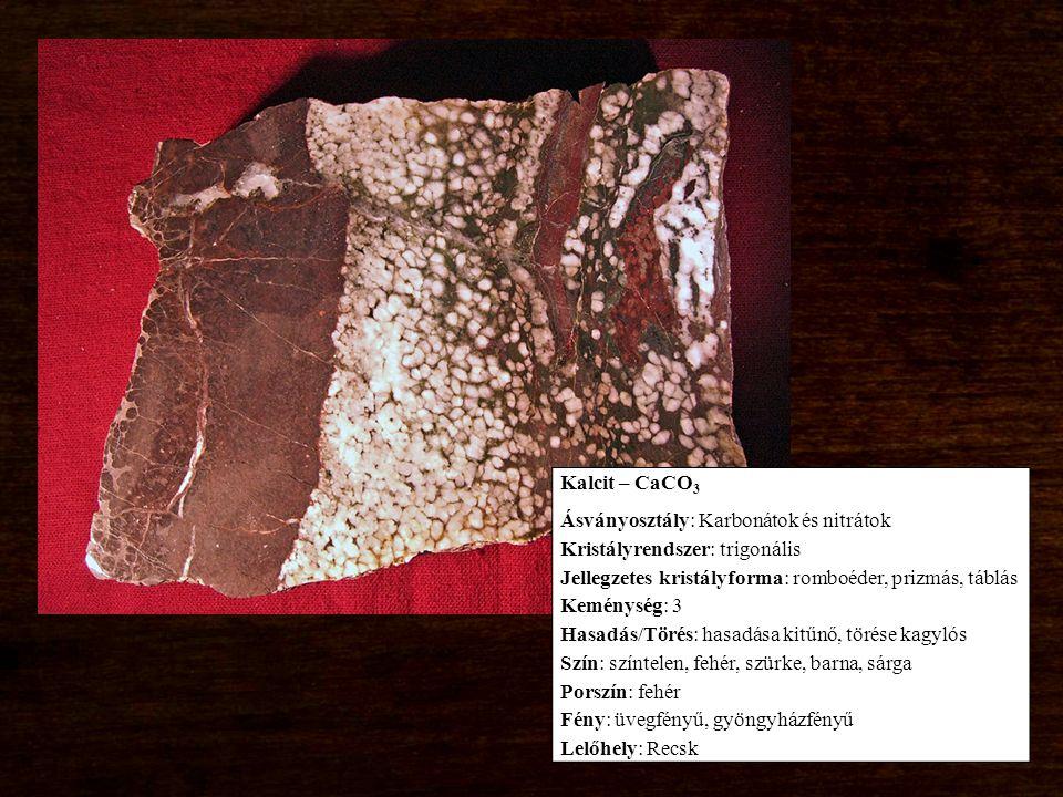 Kalcit – CaCO3 Ásványosztály: Karbonátok és nitrátok. Kristályrendszer: trigonális. Jellegzetes kristályforma: romboéder, prizmás, táblás.