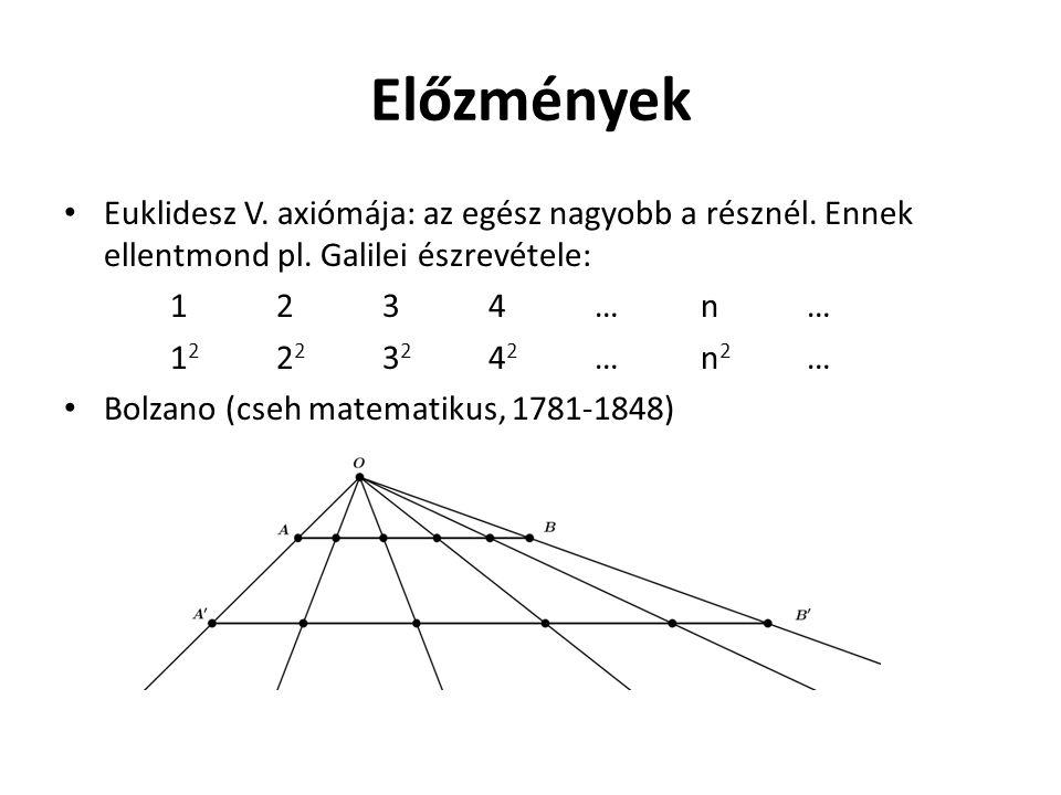 Előzmények Euklidesz V. axiómája: az egész nagyobb a résznél. Ennek ellentmond pl. Galilei észrevétele: