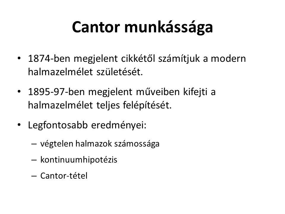 Cantor munkássága 1874-ben megjelent cikkétől számítjuk a modern halmazelmélet születését.