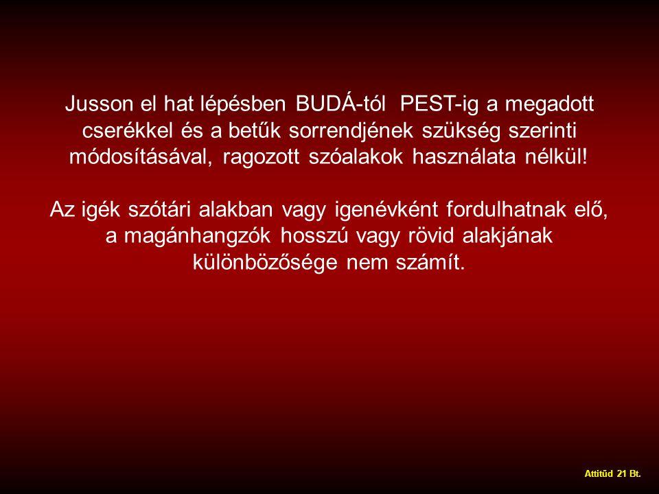 Jusson el hat lépésben BUDÁ-tól PEST-ig a megadott cserékkel és a betűk sorrendjének szükség szerinti módosításával, ragozott szóalakok használata nélkül!