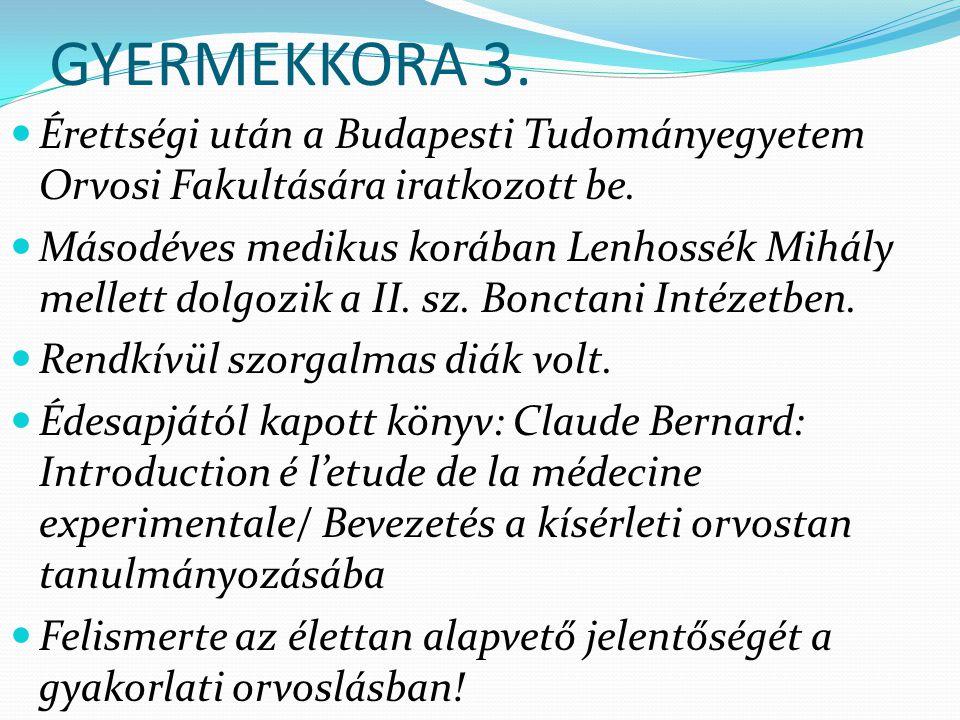 GYERMEKKORA 3. Érettségi után a Budapesti Tudományegyetem Orvosi Fakultására iratkozott be.