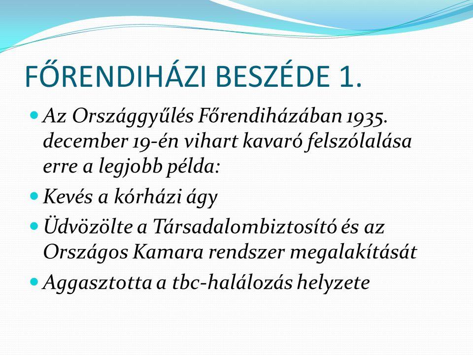 FŐRENDIHÁZI BESZÉDE 1. Az Országgyűlés Főrendiházában 1935. december 19-én vihart kavaró felszólalása erre a legjobb példa: