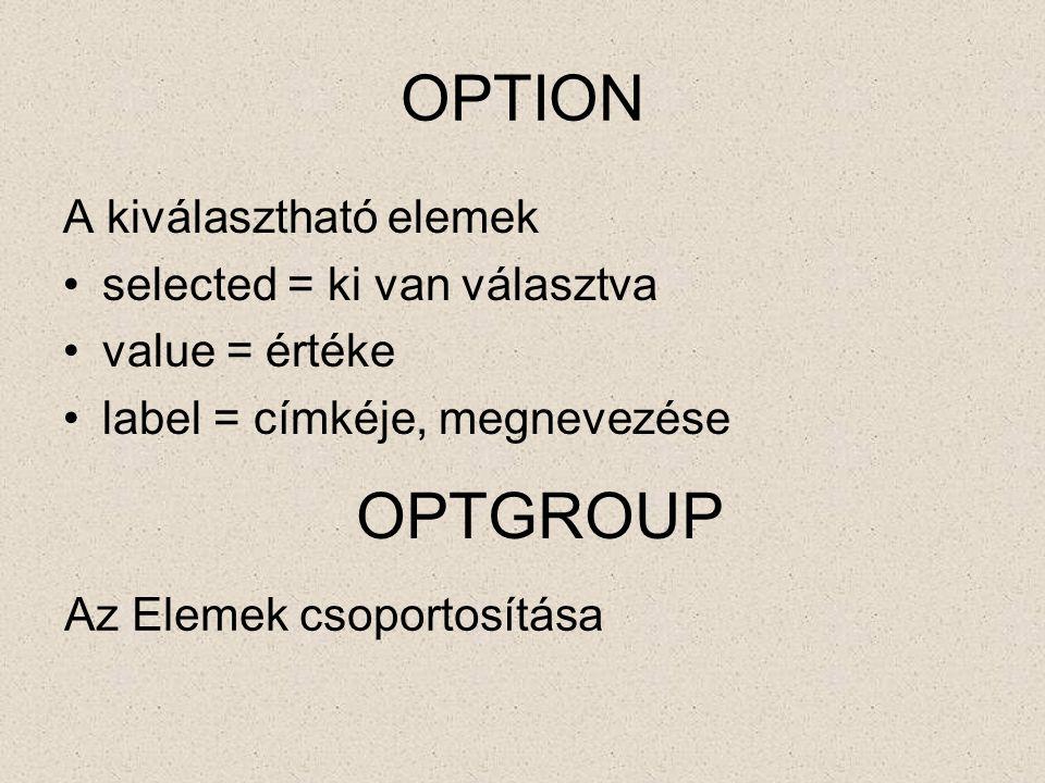 OPTION OPTGROUP A kiválasztható elemek selected = ki van választva