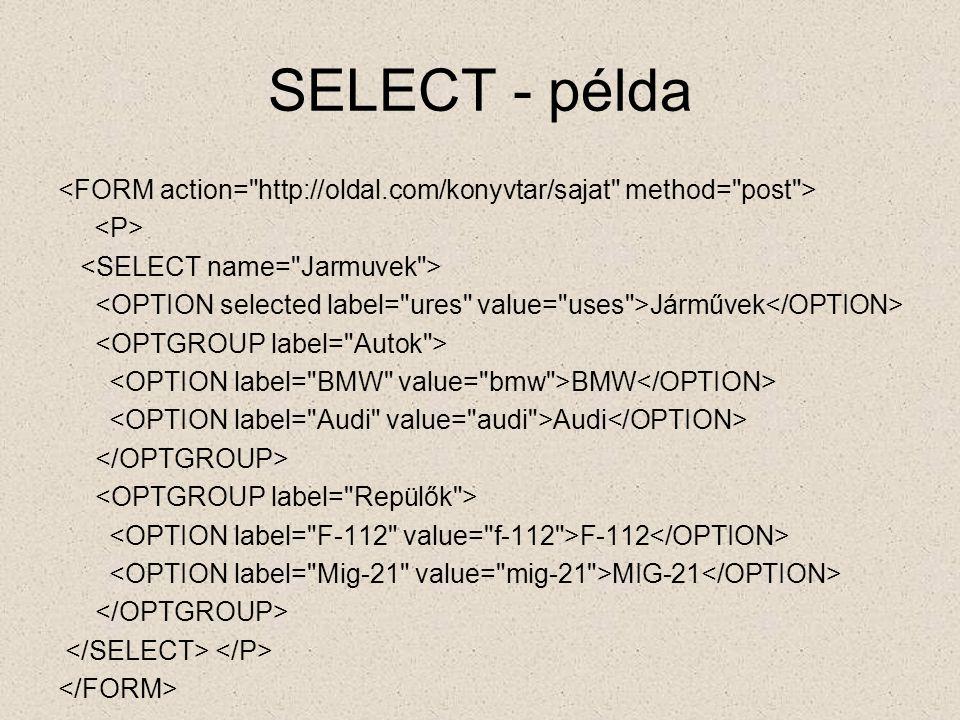 SELECT - példa <FORM action= http://oldal.com/konyvtar/sajat method= post > <P> <SELECT name= Jarmuvek >