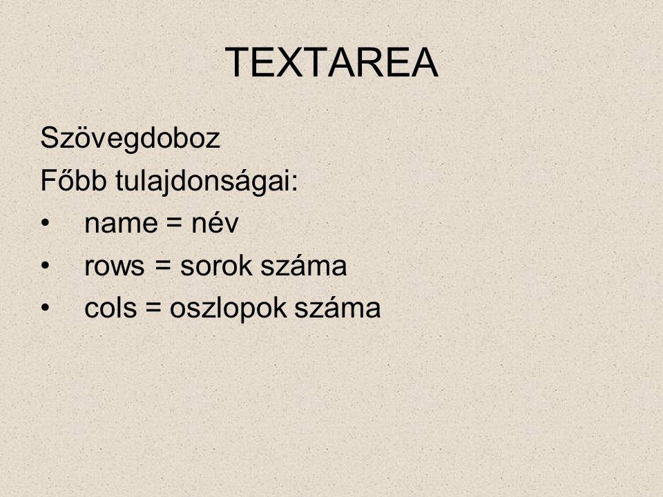 TEXTAREA Szövegdoboz Főbb tulajdonságai: name = név rows = sorok száma