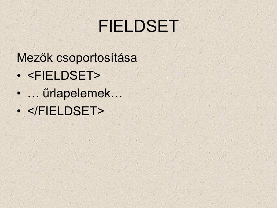FIELDSET Mezők csoportosítása <FIELDSET> … űrlapelemek…
