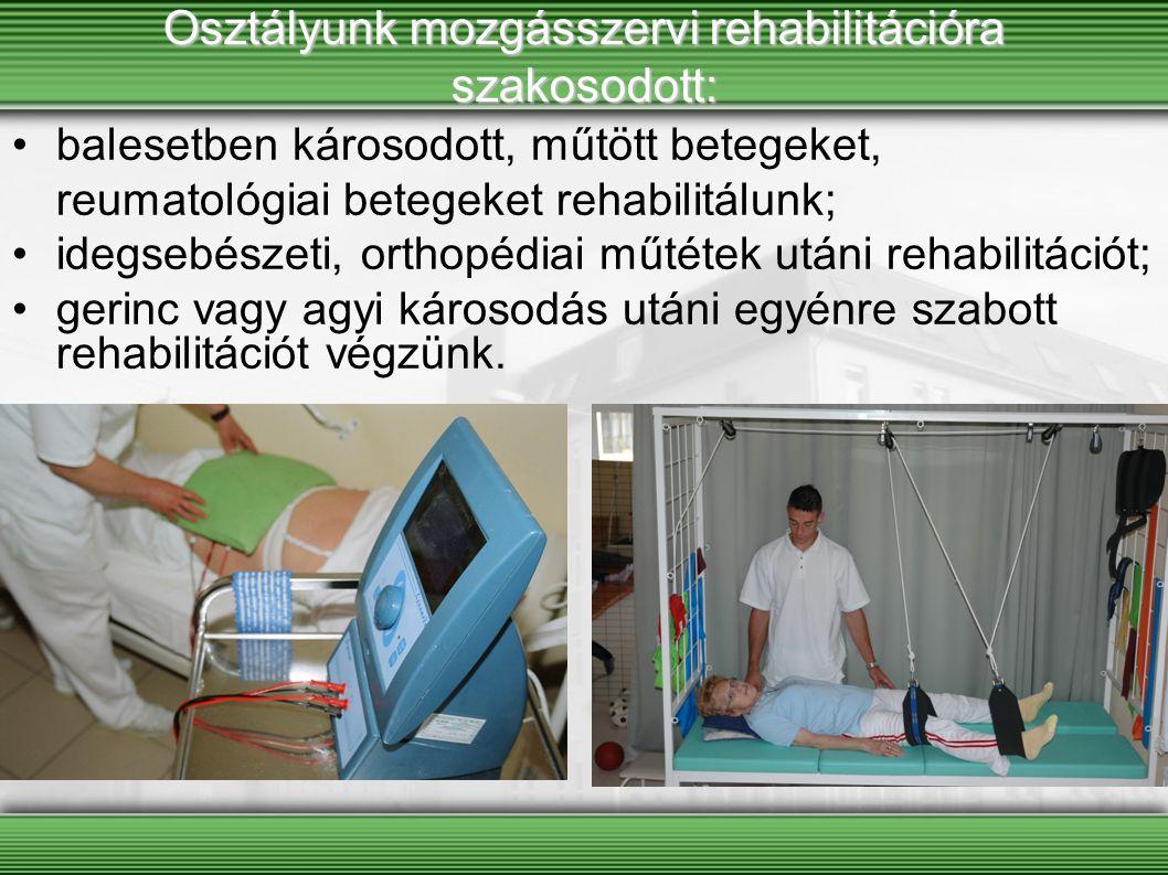 Osztályunk mozgásszervi rehabilitációra szakosodott: