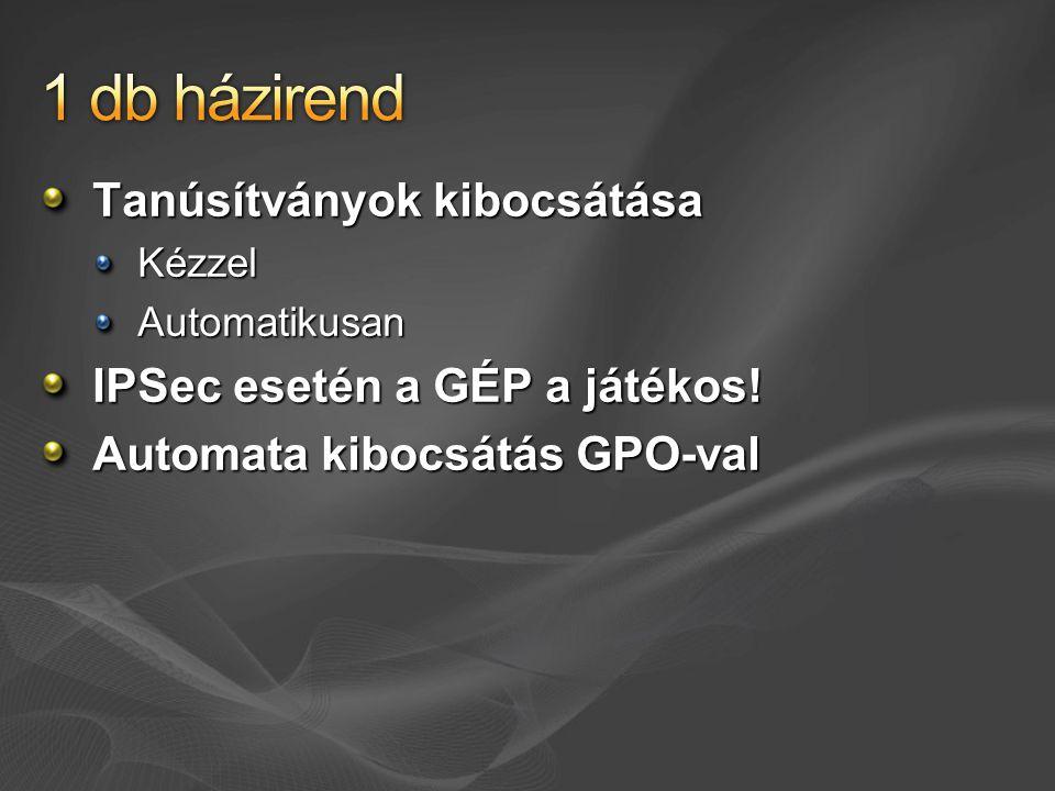 1 db házirend Tanúsítványok kibocsátása IPSec esetén a GÉP a játékos!