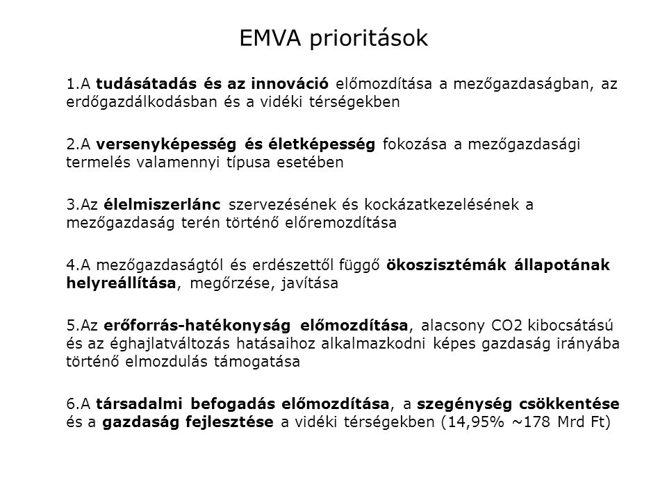 EMVA prioritások A tudásátadás és az innováció előmozdítása a mezőgazdaságban, az erdőgazdálkodásban és a vidéki térségekben.