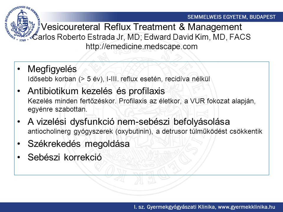 Vesicoureteral Reflux Treatment & Management Carlos Roberto Estrada Jr, MD; Edward David Kim, MD, FACS http://emedicine.medscape.com