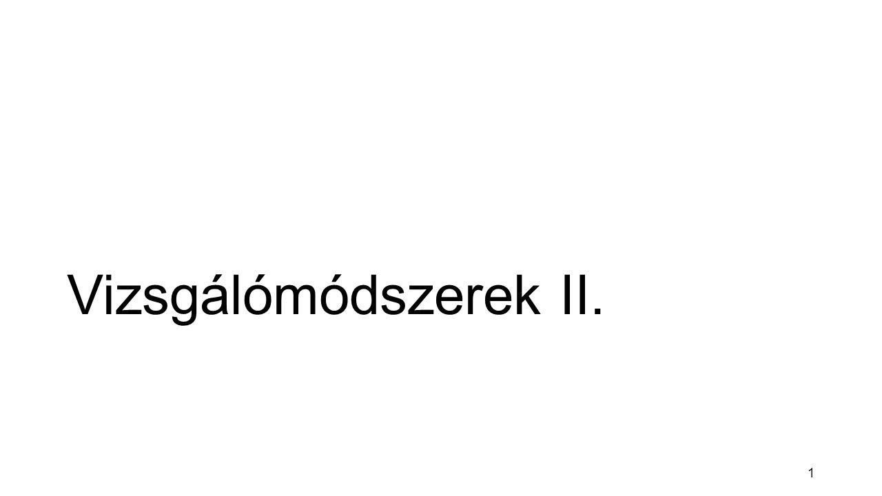 Vizsgálómódszerek II.