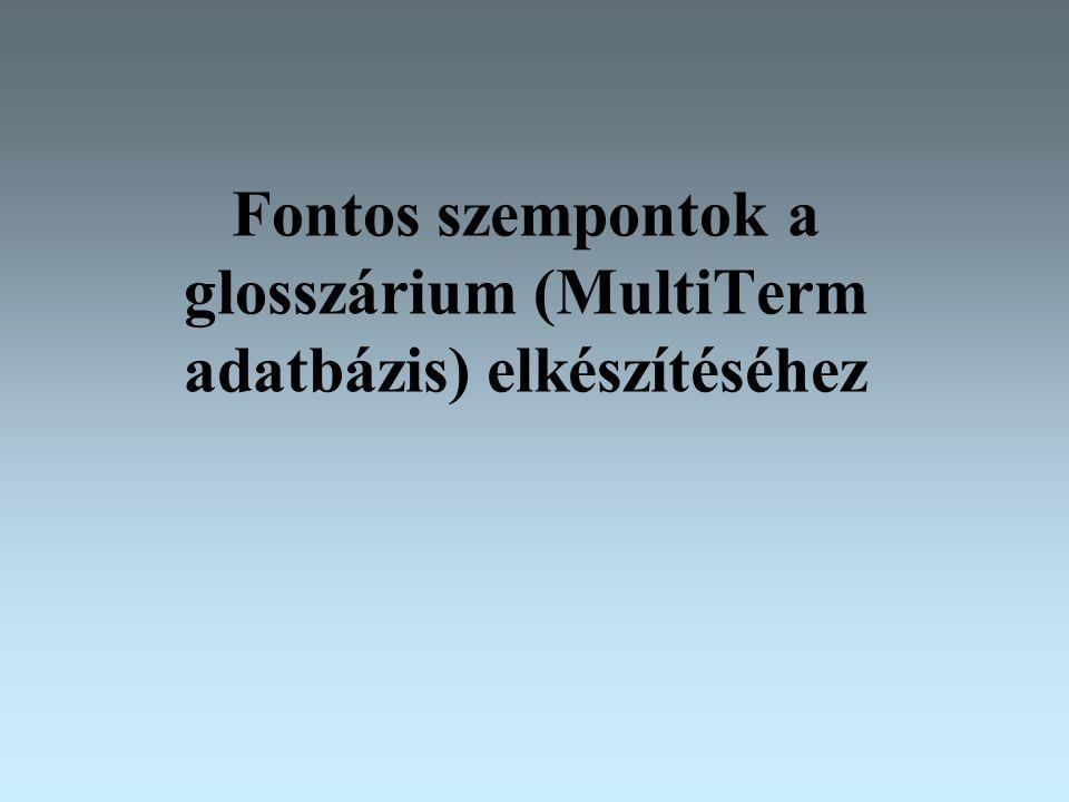 Fontos szempontok a glosszárium (MultiTerm adatbázis) elkészítéséhez